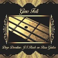 Gino Foti - Deep Devotion: J.S. Bach on Bass Guitar